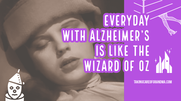 Everyday with Alzheimer's is like the Wizard of Oz  | TakingCareofGrandma.com
