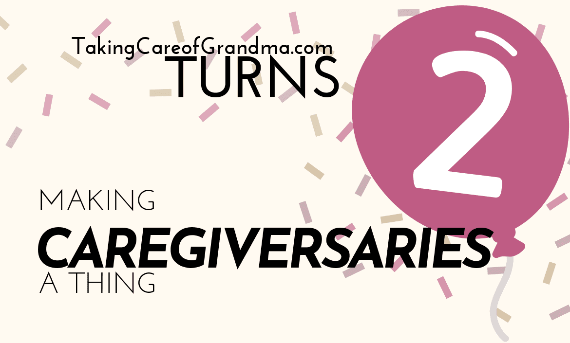 TakingCareofGrandma.com Turns 2 Making Caregiversaries a thing