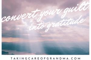 Convert Your Guilt into Gratitude