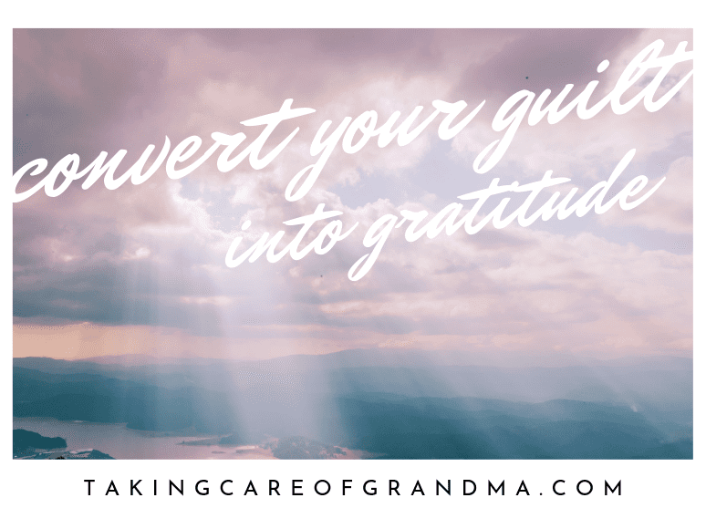 Convert Your Guilt into Gratitude