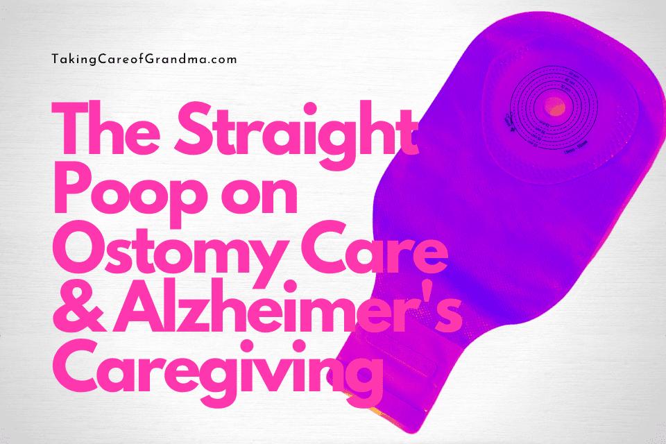 The Straight Poop on Ostomy Care & Alzheimer's Caregiving