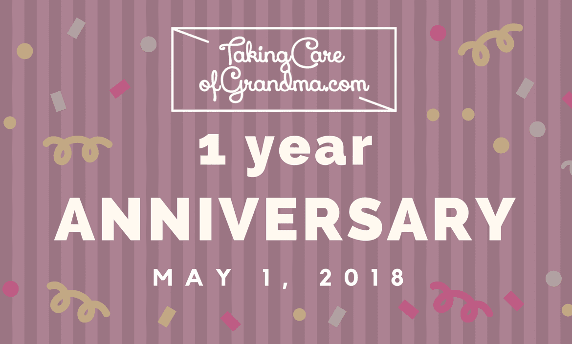 Graphic: TakingCareofGrandma.com 1 Year Anniversary May 1, ,2018