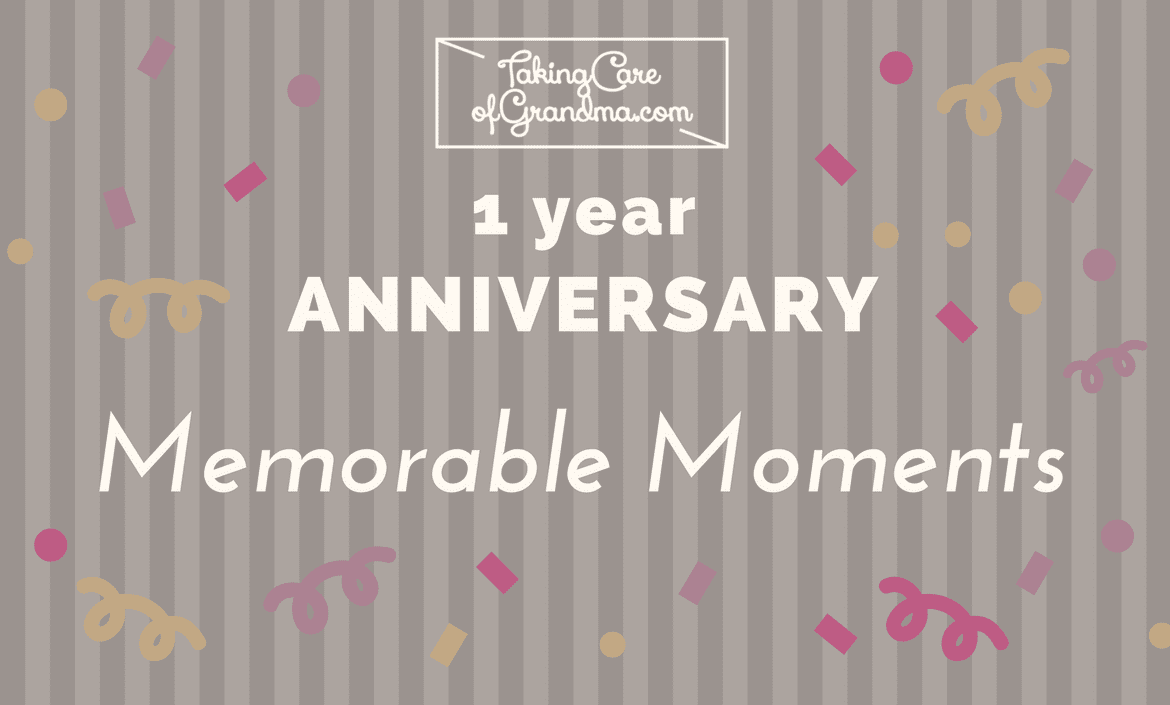 Graphic: TakingCareofGrandma.com 1 Year Anniversary Memorable Moments