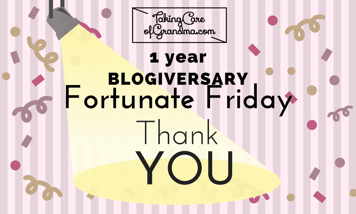 Graphic: TakingCareofGrandma.com 1 year Blogiversary Thankful Thursday - spotlight on YOU
