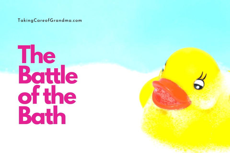 TakingCareofGrandma.com Battle of the Bath