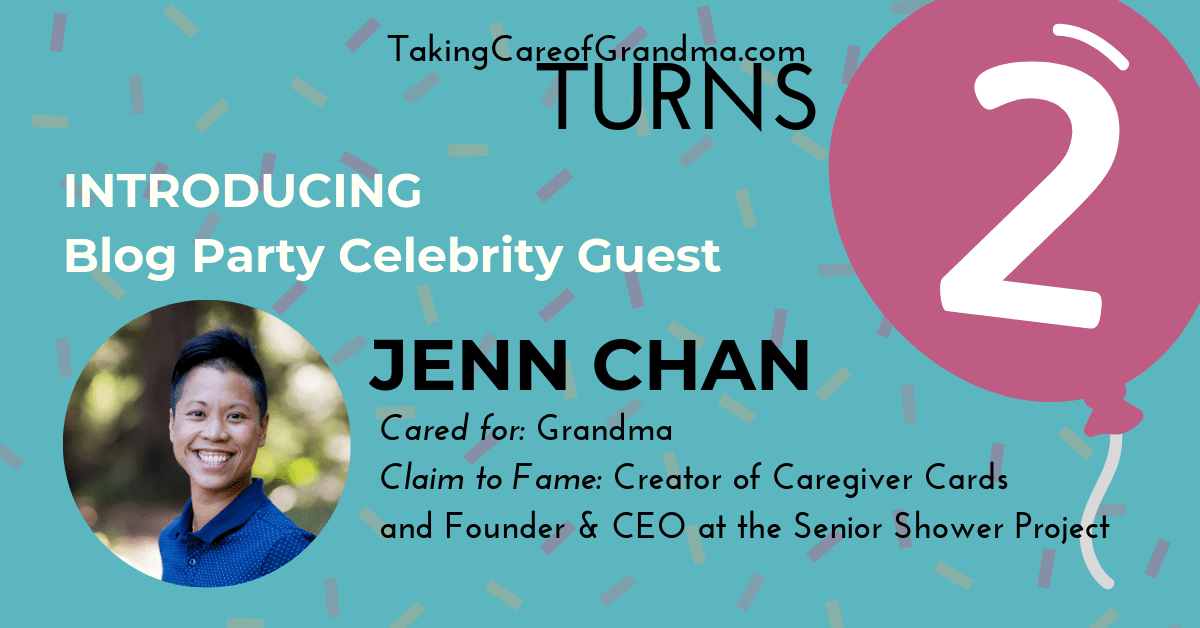Introducing Blog Party Celebrity Guest Jenn Chan Cared for: Grandma Claim to Fame: Creator of Caregiver Cards and Founder & CEO at the Senior Shower Project