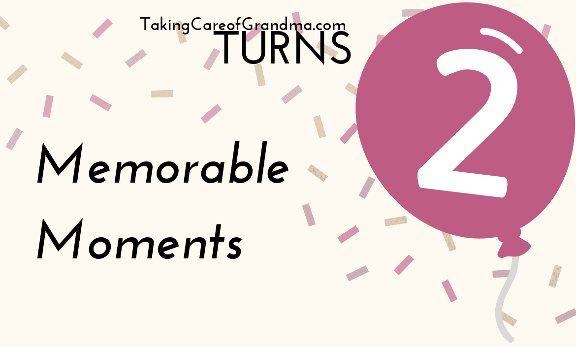 TakingCareofGrandma.com Turns 2 Memorable Moments