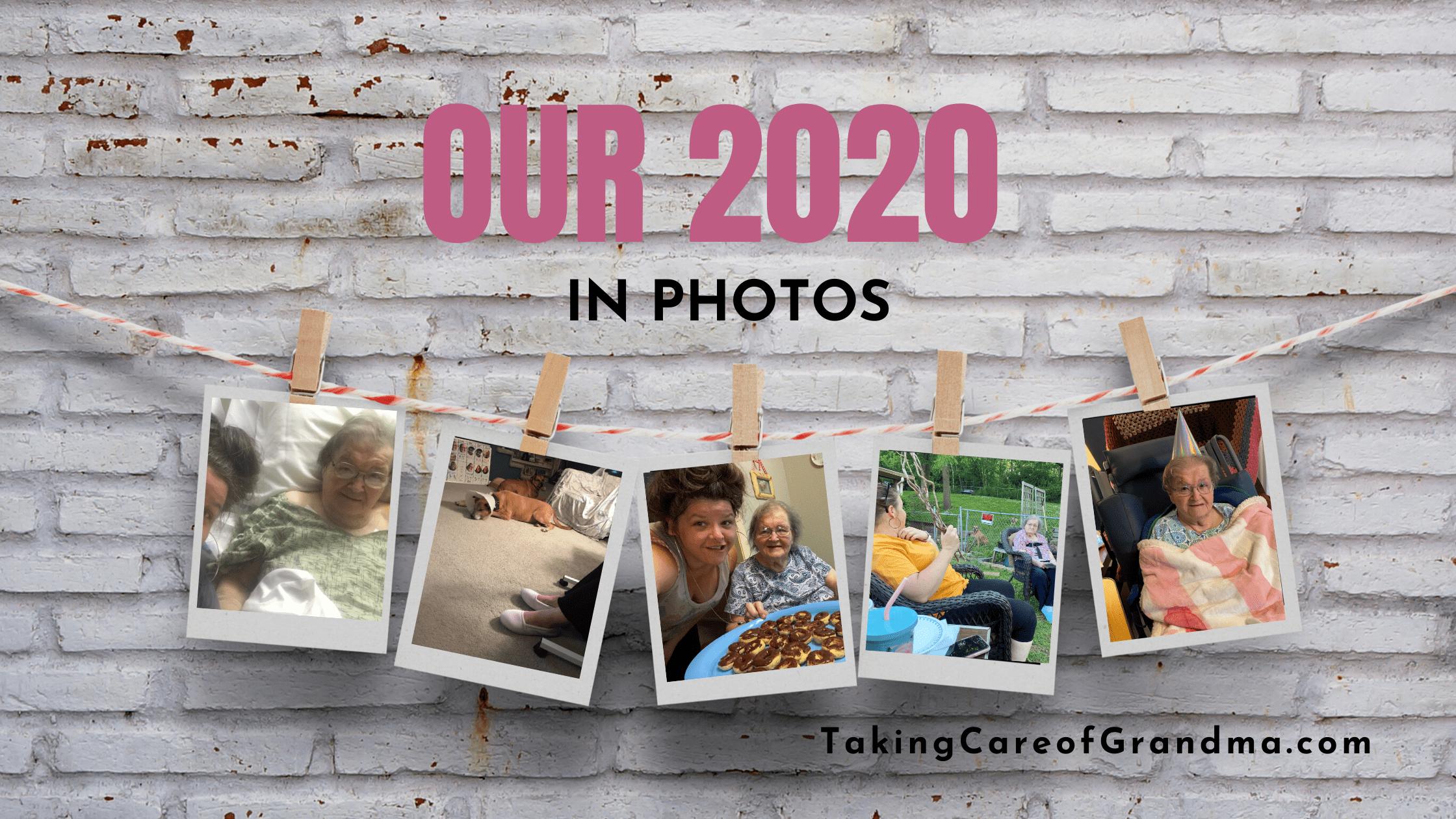 TakingCareofGrandma.com OUR 2020 IN PHOTOS