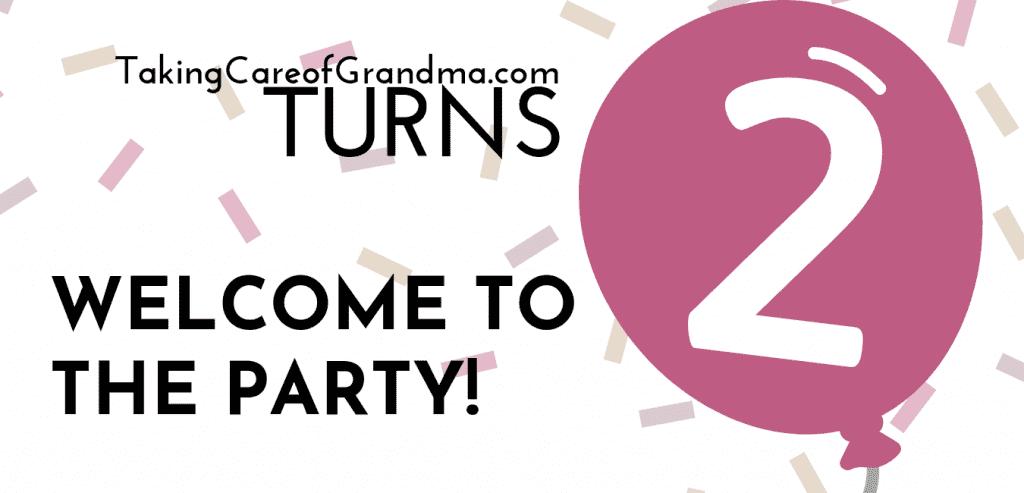 Welcome to the party! TakingCareofGrandma.com Turns 2