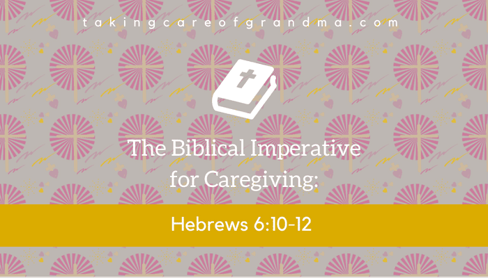 Graphic: Biblical Imperative for Caregiving Hebrews 6:10-12