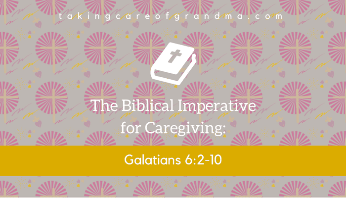 "Banner: Reads ""The Biblical Imperative for Caregiving: Galatians 6:2-10"" 