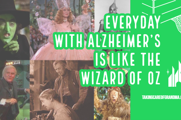 Everyday with Alzheimer's is like the Wizard of Oz, Part II  | TakingCareofGrandma.com