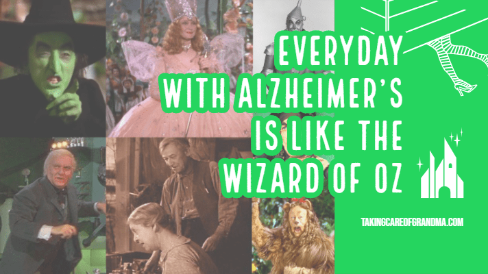 Everyday with Alzheimer's is like the Wizard of Oz, Part II
