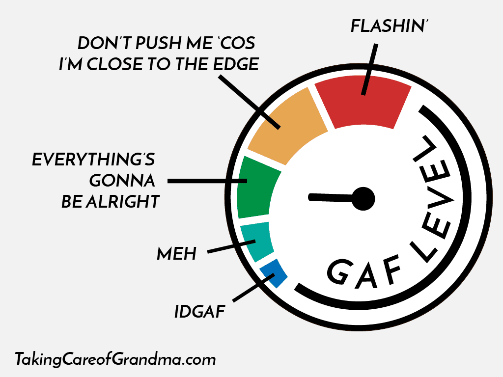 Caregiving Survival Skill: Throttling your G.A.F. level