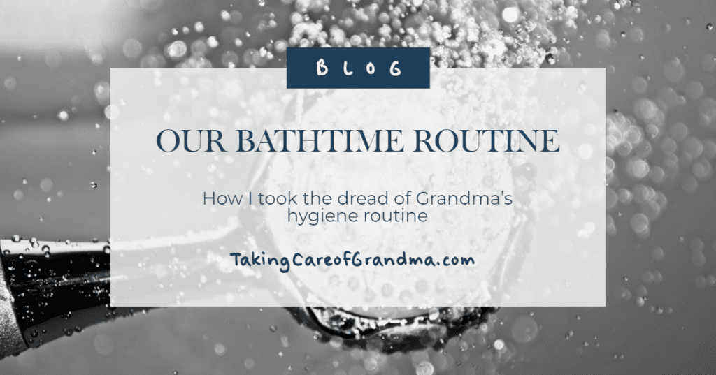 Our Bathtime Routine | TakingCareofGrandma.com