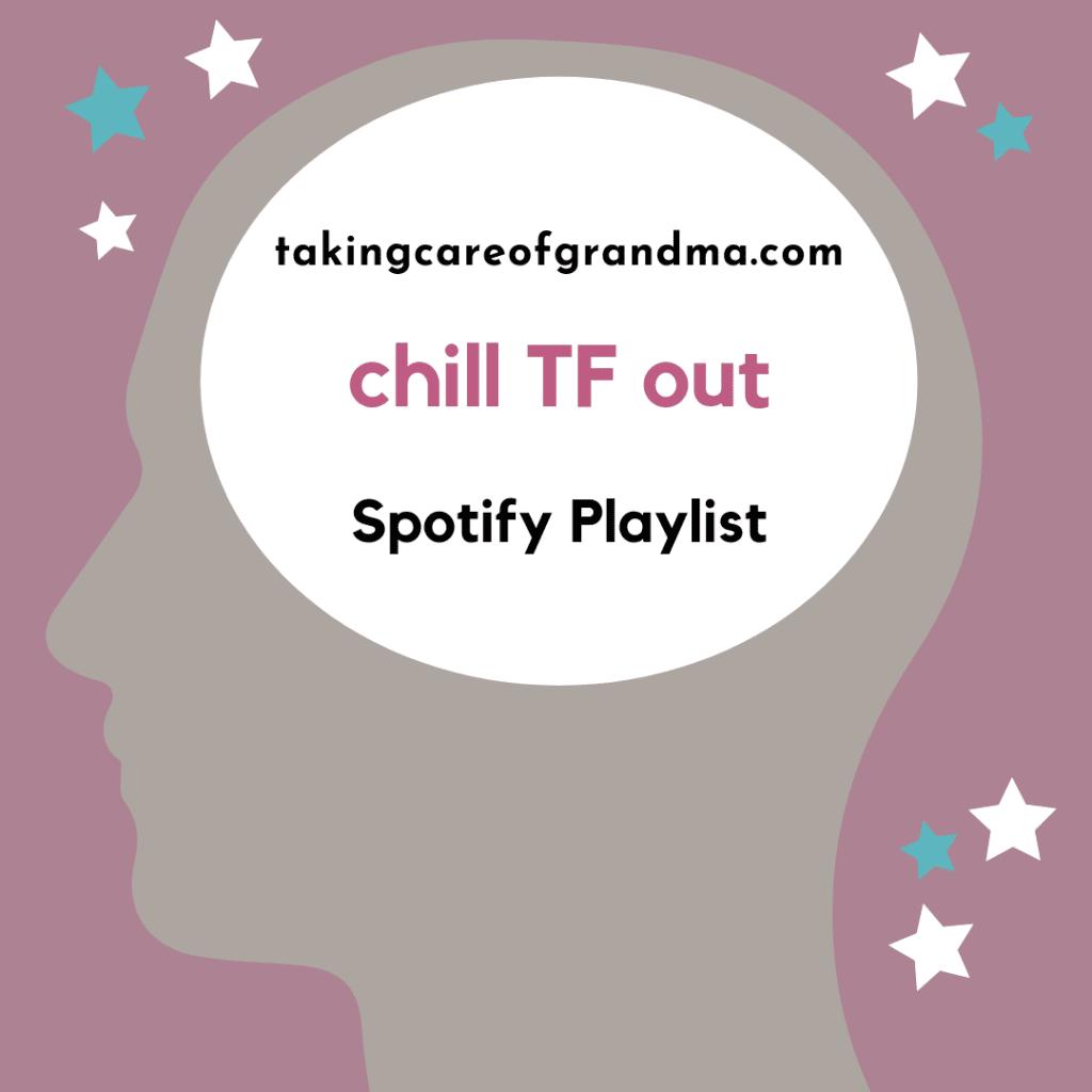 takingcareofgrandma.com Chill TF Out Playlist