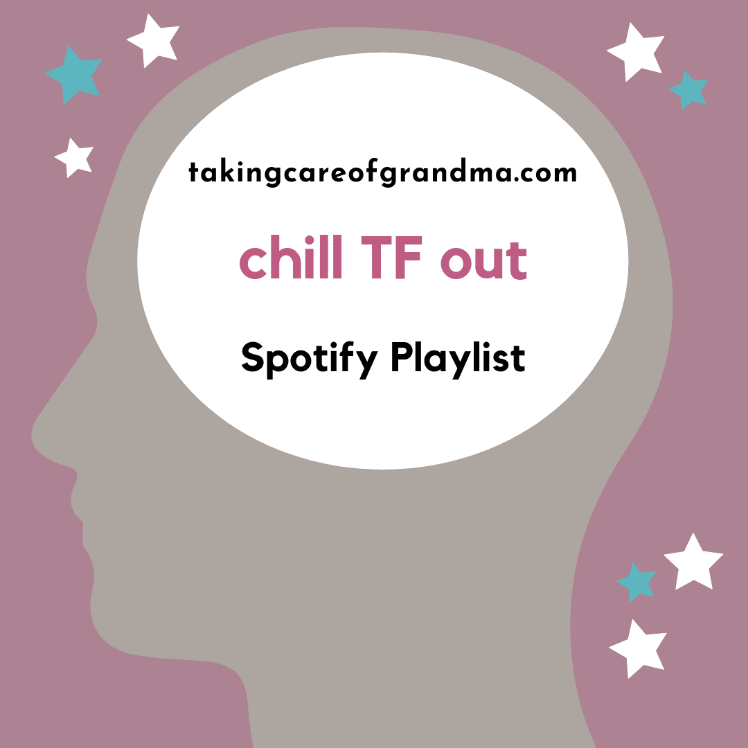 takingcareofgrandma.com Chill TF Out Playlist