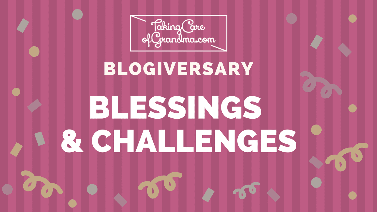 TCG Blogiversary: Blessings and Challenges of Caregiving