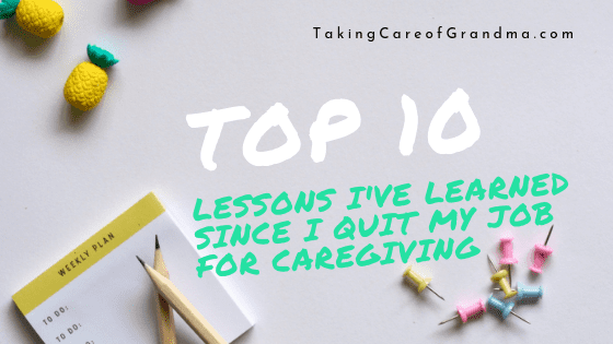 Banner: top 10 Lessons I've Learned Since I Quit My Job for Caregiving | TakingCareofGrandma.com