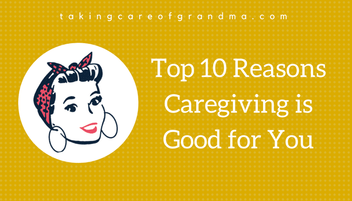 Top 10 Reasons Caregiving is Good for You