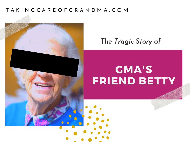 The Tragic Story of Gma's Friend, Betty